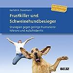 Frustkiller und Schweinehundbesieger: Strategien gegen geringe Frustrationstoleranz und Aufschieberitis | Harlich H. Stavemann