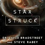Star Struck: Seeing the Creator in the Wonders of Our Cosmos | Dr. David Bradstreet,Steve Rabey