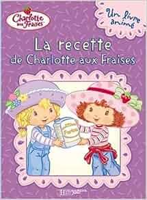 La recette de Charlotte aux Fraises: 9782012255210: Amazon