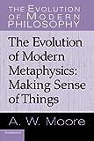 The Evolution of Modern Metaphysics: Making Sense Of Things (The Evolution of Modern Philosophy)