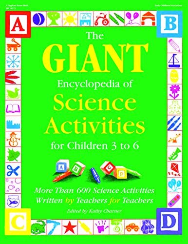 The GIANT Encyclopedia of Science Activities for Children 3 to 6: More Than 600 Science Activities Written by Teachers f