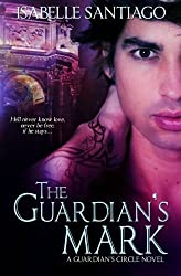 The Guardian's Mark (A Guardian Circle Novel) (Volume 1) by Isabelle Santiago (2012-04-08)