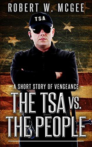 the-tsa-vs-the-people-a-short-story-of-vengeance