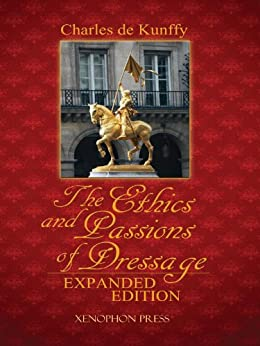 The Ethics and Passions of Dressage, Expanded Edition by [de Kunffy, Charles]