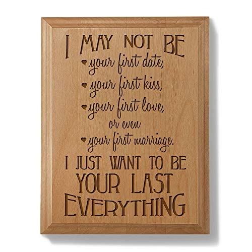Kate Posh - I May not be Your First Date, Your First kiss, Your First Love or Even Your First Marriage, I just Want to be Your Last Everything Engraved Natural Wood Plaque. Wedding Gifts, Anniversary