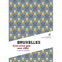 Bruxelles : Ceci n'est pas une ville: L'Âme des Peuples - Nouvelle édition (French Edition)