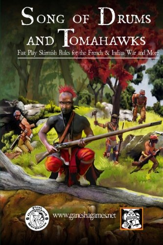Song of Drums and Tomahawks: Fast Play Skirmish Rules for the French & Indian War and More (Volume 1)