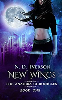 New Wings: A New Adult Urban Fantasy: The Anahira Chronicles Book 1 by [Iverson, N. D.]