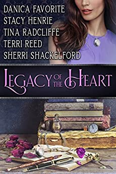 Legacy of the Heart: Five Inspirational Romance Novellas by [Favorite, Danica, Henrie, Stacy, Radcliffe, Tina, Reed, Terri, Shackelford, Sherri]