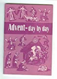 Advent Day by Day in the Home, Gisela Harupa and Liselotte Nold, 0806602090