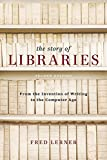 The Story of Libraries, Second Edition: From the Invention of Writing to the Computer Age