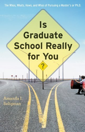 Is Graduate School Really for You? The Whos, Whats, Hows, and Whys of Pursuing a Masters or Ph.D. by Seligman, Amanda I. [The Johns Hopkins UP,2012] (Paperback)