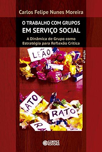 O Trabalho com Grupos em Serviço Social. A Dinâmica de Grupo Como Estratégia Para Reflexão Crítica