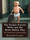 The Scripts Parents Write and the Roles Babies Play, Bertrand G. Cramer, 0765701367