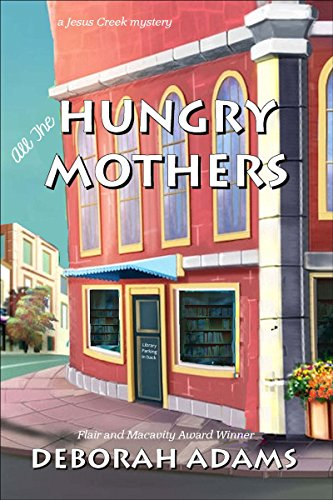 All The Hungry Mothers: a Jesus Creek mystery (the Jesus Creek mysteries Book 4)