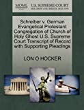 Schreiber V. German Evangelical Protestant Congregation of Church of Holy Ghost U. S. Supreme Court Transcript of Record with Supporting Pleadings, Lon O. Hocker, 1270122517