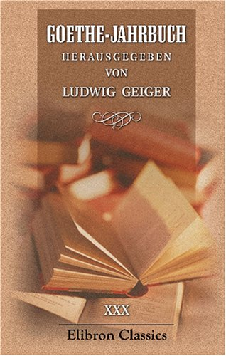 Download Goethe-Jahrbuch: Herausgegeben von Ludwig Geiger. Band 30 (German Edition) pdf epub