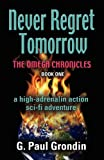 Never Regret Tomorrow - the Omega Chronicles - Book I, G. Paul Grondin, 1609109554