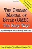 Chicago Manual of Style (CMS) : The Easy Way!, Houghton, Peggy M. and Houghton, Timothy J., 0923568891