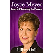 Joyce Meyer: Joyce Meyer, Lessons Of Leadership And Success