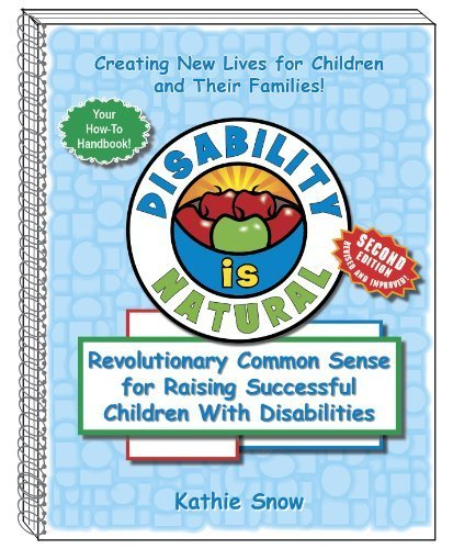 Disability Is Natural: Revolutionary Common Sense for Raising Successful Children With Disabilities by Kathie Snow ()