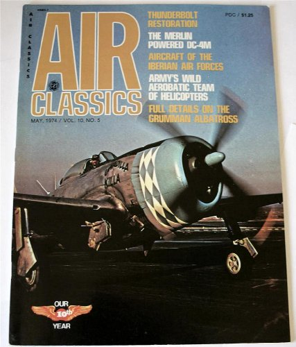 Air Classics Magazine May 1974 (Thunderbolt Restoration, The Merlin Powered DC-4M, Aircraft of the Iberian Air Forces, Army's Wild Aerobatic Team of Helecopters, Full Details on the Grumman Albatross)