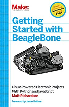 Getting Started with BeagleBone: Linux-Powered Electronic Projects With Python and JavaScript de [Richardson, Matt]
