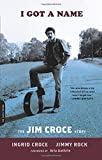 img - for I Got a Name: The Jim Croce Story by Ingrid Croce (2015-05-26) book / textbook / text book