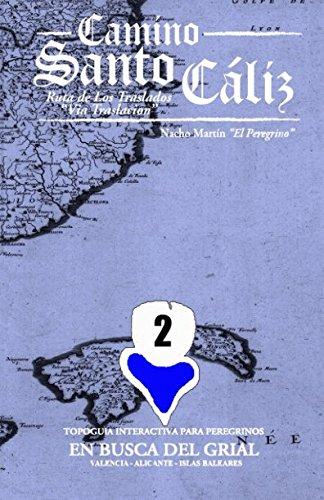 Camino Santo Caliz. Ruta de Los Traslados-Via Traslacion En Busca del Grial: Topoguia interactiva para Peregrinos (Volume 2) (Spanish Edition) [Nacho Martin El Peregrino] (Tapa Blanda)