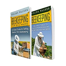 Beekeeping: An Easy Guide for Getting Started with Beekeeping and Valuable Things To Know When Producing Honey and Keeping Bees: 2 in 1 Bundle (Beekeeping for Beginners)