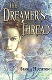 The Dreamer's Thread, Starla Huchton, 1453697209