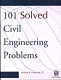 One Hundred and One Solved Civil Engineering Problems, Michael R. Lindeburg, 0912045647