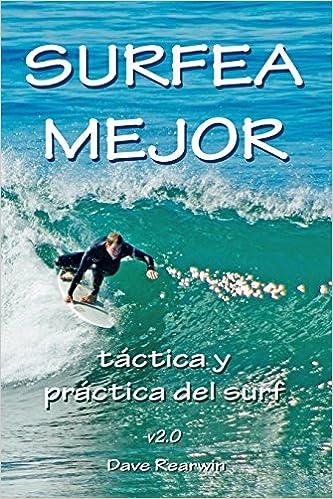 Surfea Mejor - táctica y práctica del surf: Amazon.es: Rearwin, Dave: Libros
