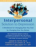 img - for The Interpersonal Solution to Depression: A Workbook for Changing How You Feel by Changing How You Relate (New Harbinger Self-Help Workbook) book / textbook / text book
