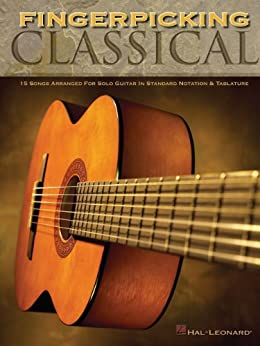 Fingerpicking Classical Songbook: 15 Songs Arranged for Solo Guitar in Standard Notation & Tab by [Hal Leonard]