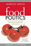 Food Politics: How the Food Industry Influences Nutrition, and Health, Revised and Expanded Edition (California Studies in Food and Culture) by Nestle, Marion (2007) [Paperback]