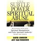 The Subtle Power of Spiritual Abuse: Recognizing and Escaping Spiritual Manipulation and False Spiritual Authority Within the