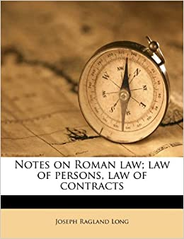 Notes on Roman law; law of persons, law of contracts