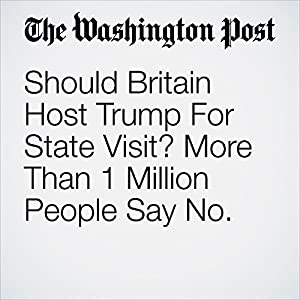 Should Britain Host Trump For State Visit? More Than 1 Million People Say No.