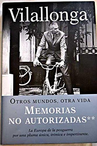 Descargar Libro Otros Mundos, Otra Vida - Memorias No Autorizadas 2 - Jose Luis De Vilallonga