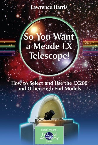 LX Telescope!: How to Select and Use the LX200 and Other High-End Models (The Patrick Moore Practical Astronomy Series) ()