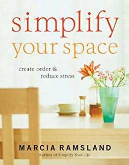 Simplify Your Space: Create Order and Reduce Stress by [Ramsland, Marcia]