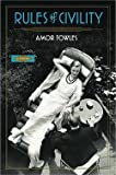 Amor Towles: Rules of Civility (Hardcover); 2011 Edition