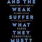 And the Weak Suffer What They Must?: Europe's Crisis and America's Economic Future Hörbuch von Yanis Varoufakis Gesprochen von: Yanis Varoufakis