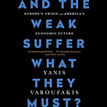 And the Weak Suffer What They Must?: Europe's Crisis and America's Economic Future Audiobook by Yanis Varoufakis Narrated by Yanis Varoufakis