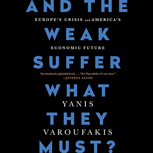 And the Weak Suffer What They Must?: Europe's Crisis and America's Economic Future by Hachette Audio