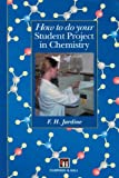 How to Do Your Student Project in Chemistry, Jardine, Fred H., 0412583607
