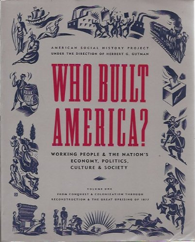 Who Built America? Working People and the Nation's Economy, Politics, Culture, and Society, Vol. 1: From Conquest and Co