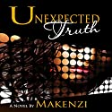 Unexpected Truth Audiobook by  Makenzi Narrated by Jamila Pierce