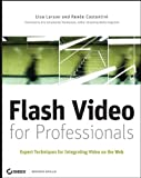 Flash Video for Professionals: Expert Techniques for Integrating Video on the Web